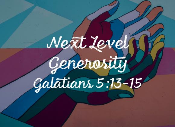 01/26/2020 – Next Level Generosity – Pastor Carlos Corro – Galatians 5:13-15