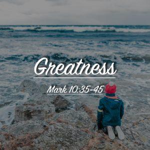 01/12/20 – Mark 10:35-45 – Greatness – Pastor Carlos Corro