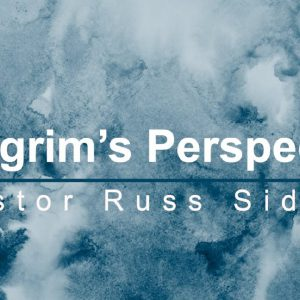 09/27/20 – Pastor Russ Siders – A Pilgrims Perspective – Hebrews 11:8-10, 13-16  – Stand Alone