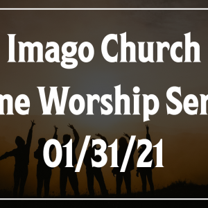 Imago Online Worship Service 01/31/21 – Committed to Discipleship – Romans 1:16-17