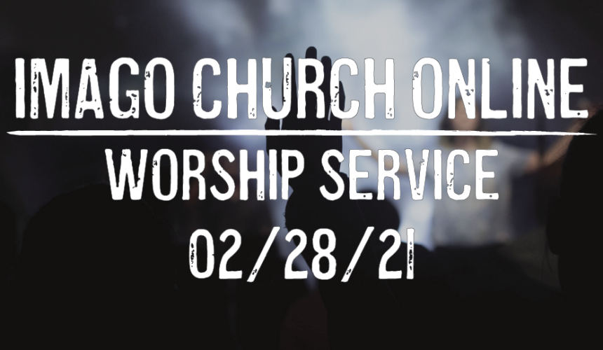 Imago Online Worship Service 02/28/21 – The Cost and Joy of Discipleship – 2 Corinthians 10:1-5