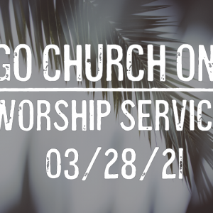 Imago Church Online Worship Service 03/28/21 – The Grand Entry – Mark 11:1-11