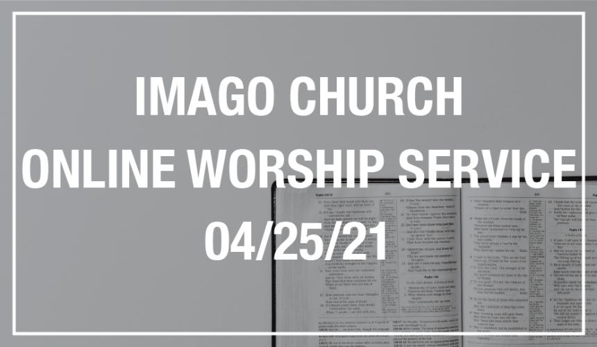 Imago Church Online Worship Service 04/25/21 – Authentic Living – Galatians 2:11-21